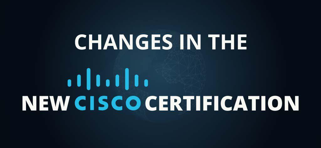 MAJOR CISCO CERTIFICATION CHANGES — NEW CISCO CCNA, CCNP ENTERPRISE, SPECIALIST, DEVNET AND MORE FROM FEB. 2020